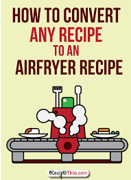 How To Convert Any Recipe To An Airfryer Recipe Recipe This