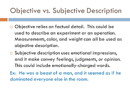 descriptive writing what you need to be successful ppt  subjective description  objective relies on factual detail