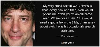 neil gaiman quote my very small part in watchmen is that every my very small part in watchmen is that every now and then alan would