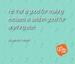He That Is Good For Making Excuses Is Seld Benjamin Franklin Quotes