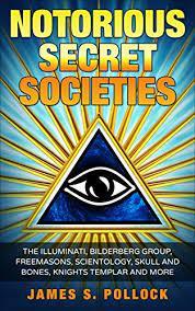 Secret Societies: Notorious Secret Societies, The Illuminati, Bilderberg  Group, Freemasons, Scientology Church,Skull and Bones, Knights Templar and  More. eBook : Pollock, James S.: Amazon.in: Kindle Store