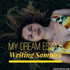my dream essay topics titles examples in english 100% papers on my dream essay sample topics paragraph introduction help research more class 1 12 high school college