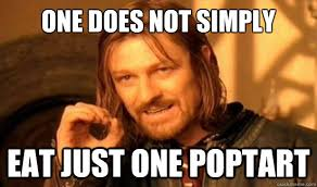 One Does Not Simply eat just one poptart - Boromir - quickmeme via Relatably.com