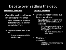 alexander hamilton vs thomas jefferson ppt video online  4 debate over settling the debt thomas jefferson alexander hamilton