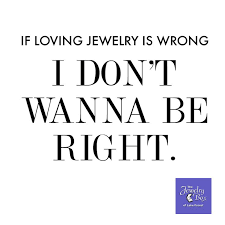 Jewelry Quotes Beauteous Great Jewelry Quote If Loving Jewelry Is Wrong I Don Hover Me