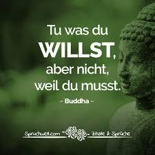 Tu Was Du Willst Aber Nicht Weil Du Musst Buddha Zitat Quotes