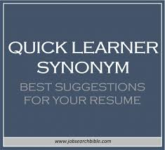 Need A Synonym For Quick Learner Or Fast Learner To Put