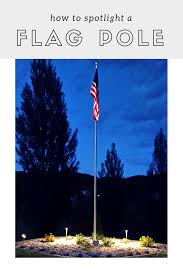 How To Light Up A Picture How To Light Up A Flagpole Flag Pole Landscaping