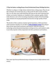 tips for better writing essays from professional essay writing  5 tips for better writing essays from professional essay writing services whether in college or in high school students hate writing essays