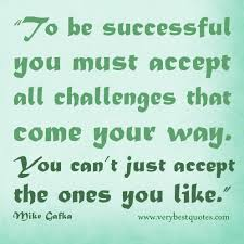 To be successful you must accept all challenges - Inspirational ... via Relatably.com
