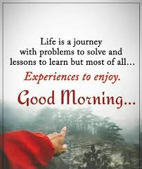 Good Morning Life Quotes Best Of Life Is A Journey Good Morning Pictures Photos And Images For