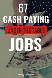 67 under the table jobs that pay cash