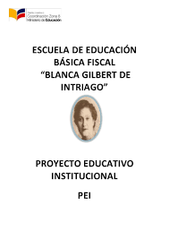 Proyecto educativo institucional blanca gilbert de intriago pei