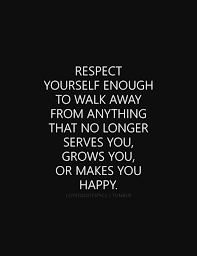 Love And Respect Yourself Quotes Best Of QUOTES ABOUT LOVE Respect Yourself Enough To Walk Away From