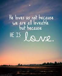 God Loves Us Quotes Inspiration He Loves Us Not Because We Are Loveable But Because He Is Love
