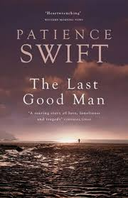 comprehensive analysis of patience swift s the last good man  in a world where immorality triumphs over morality the works of good men are often misjudged in a world where the activities of evil men are paramount