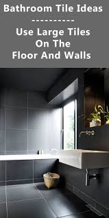 bathroom tile ideas use large tiles on the floor and walls 18 pictures