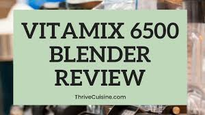 Vitamix Blender Comparison Chart Vitamix 6500 Blender Review With Helpful Charts