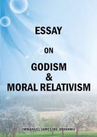 essay on godism and moral relativism by immanuel james ibe anyanwu  essay front cover