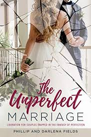 The Unperfect Marriage: Liberation for couples trapped in the fantasy of  perfection - Kindle edition by Fields, Phillip, Fields, Darlena. Religion &  Spirituality Kindle eBooks @ Amazon.com.