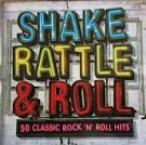 Shake Rattle & Roll: 50 Classic Rock N Roll Hits