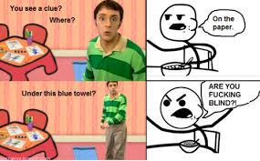 cereal guy blues clues. Delighful Guy You See A Clue Where On The Paper ARE YOU FUCKING BLIND To Cereal Guy Blues Clues Know Your Meme
