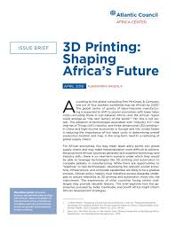 3D Printing: Shaping Africa's Future by Atlantic Council - issuu
