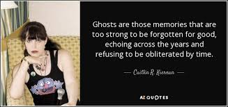 Memory Quotes Interesting Caitlín R Kiernan Quote Ghosts Are Those Memories That Are Too