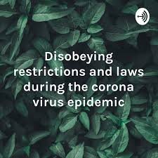 Disobeying restrictions and laws during the corona virus epidemic
