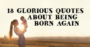 Born Again Christian Quotes Best of 24 Glorious Quotes About Being Born Again ChristianQuotes