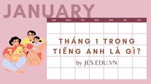 Tháng 1 tiếng Anh là gì? - jes.edu.vn