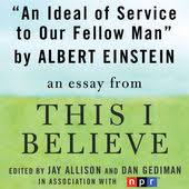 an ideal of service to our fellow man a this i believe essay albert einstein an ideal of service to our fellow man a this i