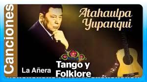 Atahualpa Yupanqui La Añera y sus 13 mejores canciones - YouTube