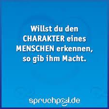 Willst Du Den Charakter Eines Menschen Erkennen So Gib Ihm Macht