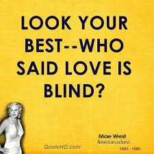 Love Is Blind Quotes Gorgeous Is Love Blind Quotes Plus Look Your Best Who Said Love Is Blind For