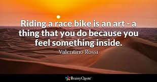 Racing Quotes 85 Wonderful Riding A Race Bike Is An Art A Thing That You Do Because You Feel