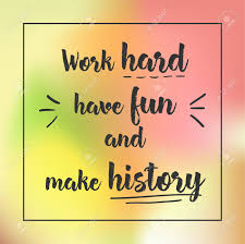 Work Hard Have Fun And Make History Inspirational Quote Motivation