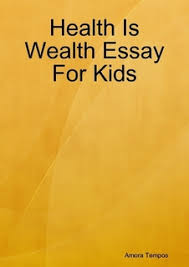 health is wealth essay for kids by amora tempos ebook lulu shop