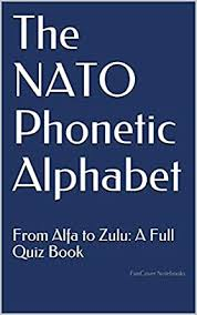The nato phonetic alphabet is an alphabet used specifically for spelling out voice messages. The Nato Phonetic Alphabet From Alfa To Zulu A Full Quiz Book Kindle Edition By Funcover Notebooks Reference Kindle Ebooks Amazon Com