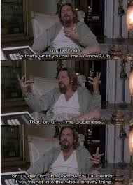 40 Big Lebowski Quotes That Will Make You Laugh Interesting Big Lebowski Quotes