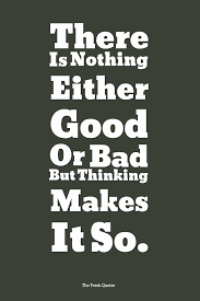 Best Known Shakespeare Quotes There Is Nothing Either Good Or Bad But Thinking Makes It So 11