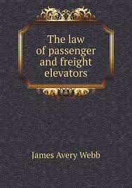 The Law of Passenger and Freight Elevators by James Avery Webb | Waterstones