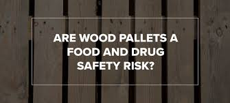 are wood pallets a food and safety risk