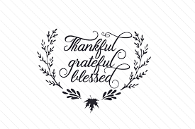 Your shares are how this site grows and i am sincerely grateful. Thankful Grateful Blessed Svg Cut File By Creative Fabrica Crafts Creative Fabrica