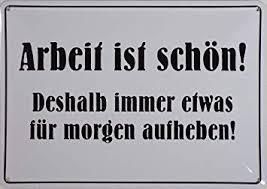 Amazonde Blechschild 10x15 Cm Arbeit Ist Schön Spruch Sprüche