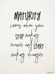 Maturity Comes When You Stop Making Excuses And Start Making Hands