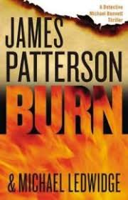 burn by james patterson michael ledwidge detective michael bennett finally returns to new york city and to the most unsettling horrific case of his