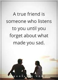 Friendship Quotes A True Friend Is Someone Who Listens To You Until Adorable Friendship Quotes Images Pinterest