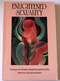 enlightened sexuality essays body positive spirituality by  enlightened sexuality essays on body positive spirituality feuerstein georg phd