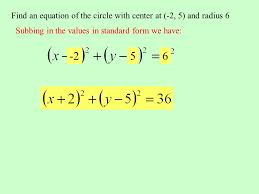 9 find an equation of the circle with center at 2 5 and radius 6 subbing in the values in standard form we have 256